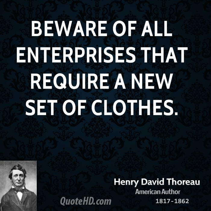 Beware of all enterprises that require a new set of clothes.