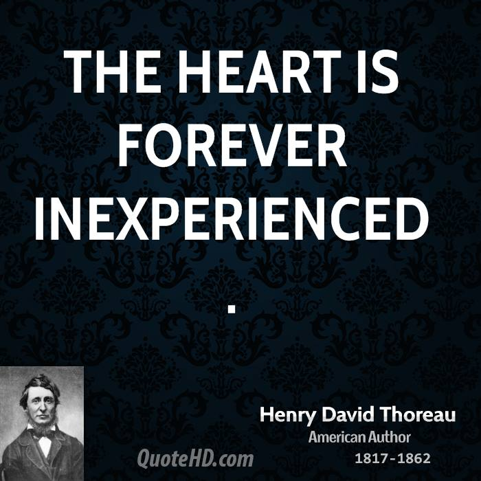 The heart is forever inexperienced.