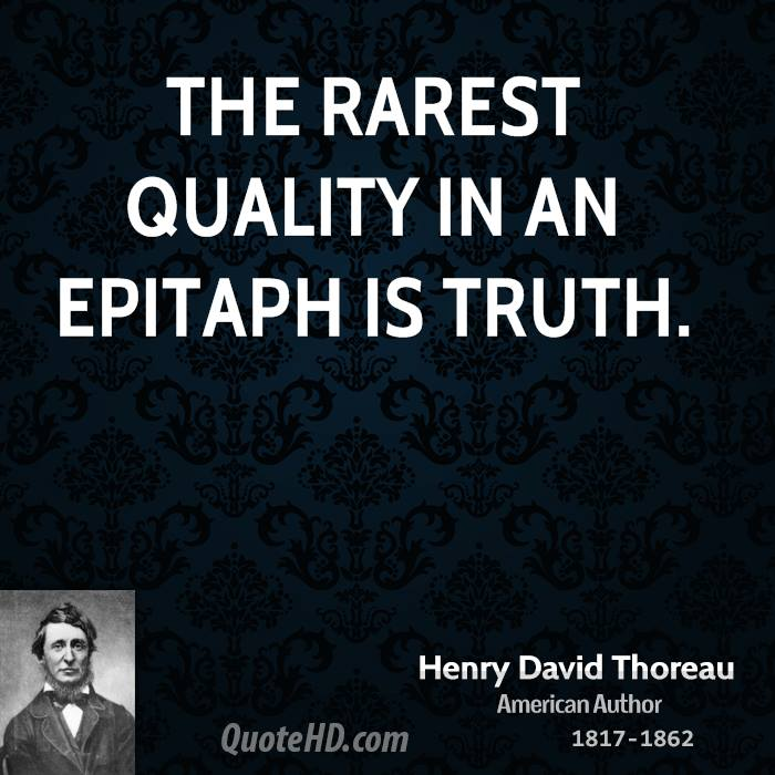 The rarest quality in an epitaph is truth.