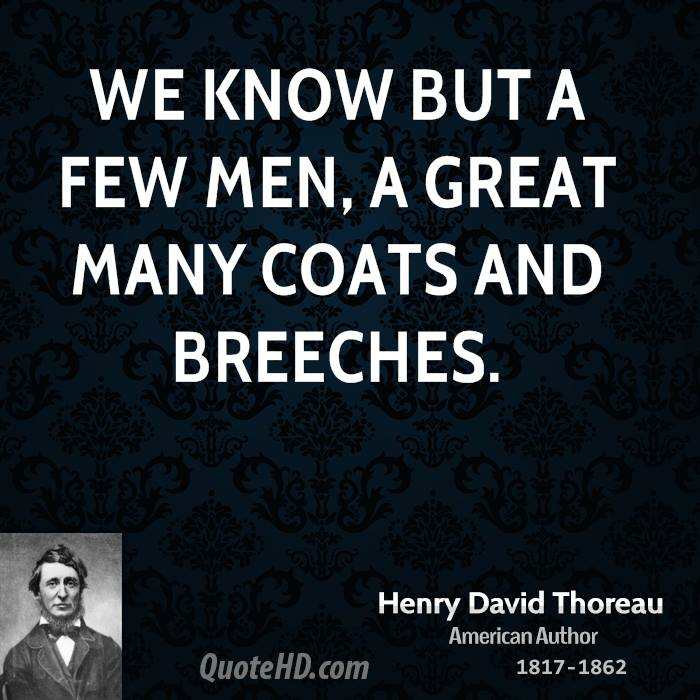 We know but a few men, a great many coats and breeches.