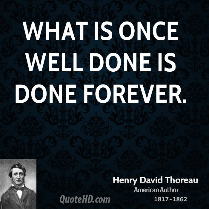What is once well done is done forever.