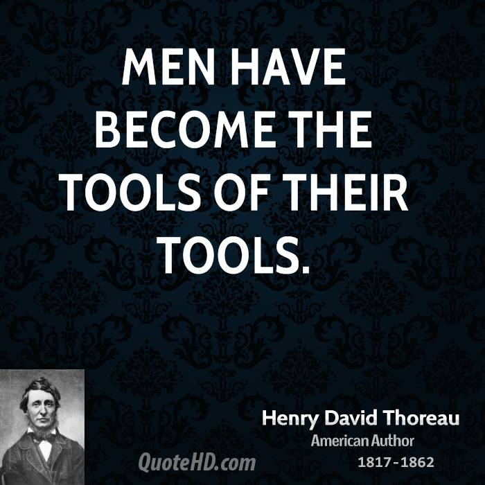 Men have become the tools of their tools.
