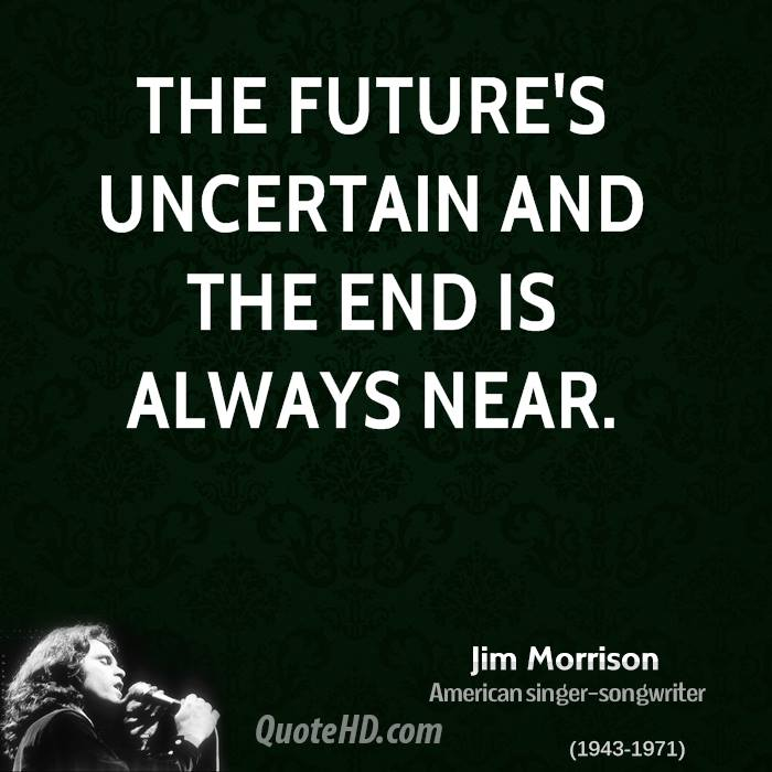 the future's uncertain and the end is always near.