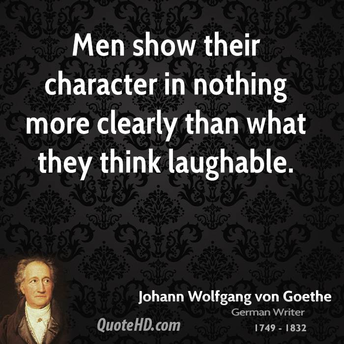 Men show their character in nothing more clearly than what they think laughable.