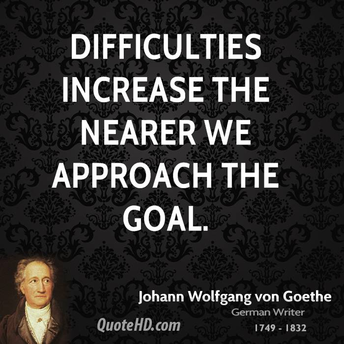 Difficulties increase the nearer we approach the goal.