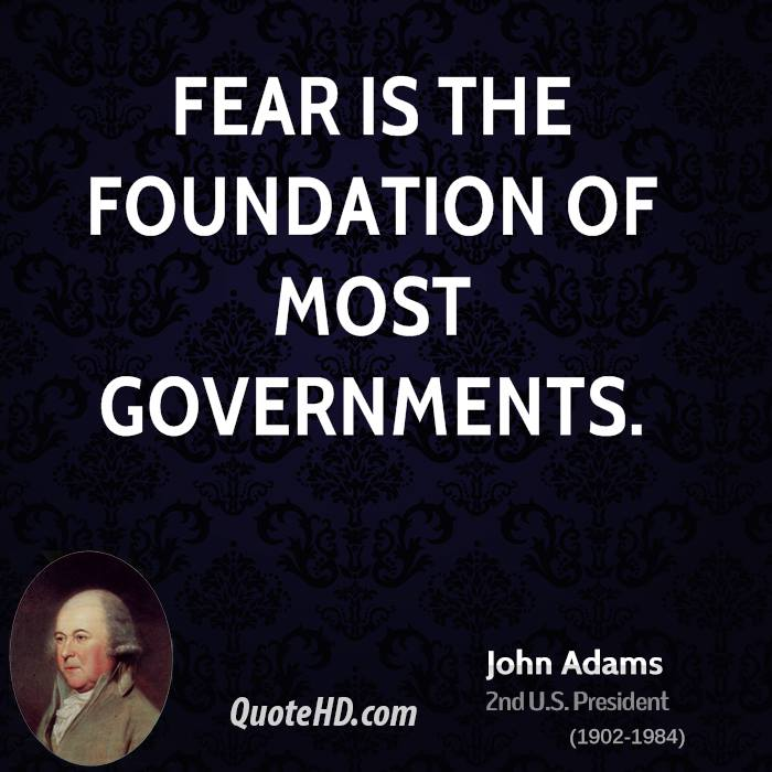 Fear is the foundation of most governments.