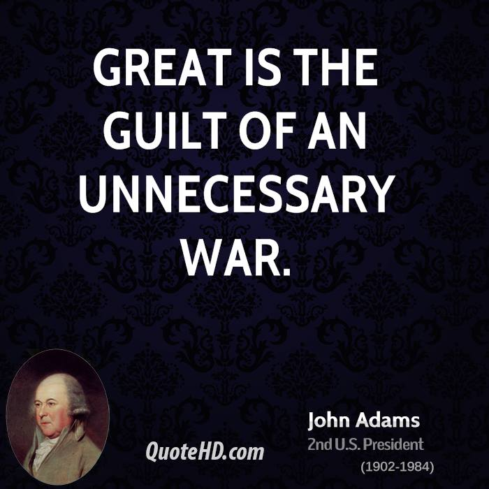 Great is the guilt of an unnecessary war.