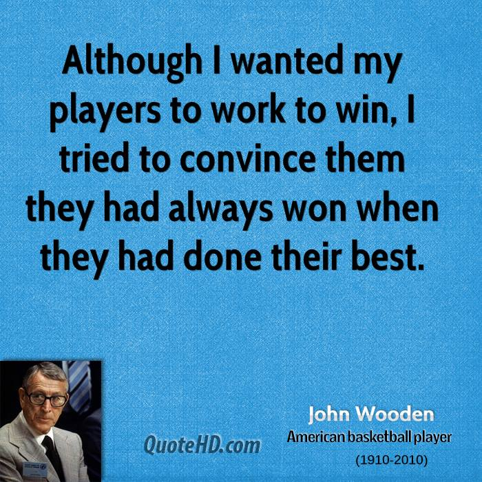 john wooden leadership quotes A collection of woodenisms from legendary coach john wooden.