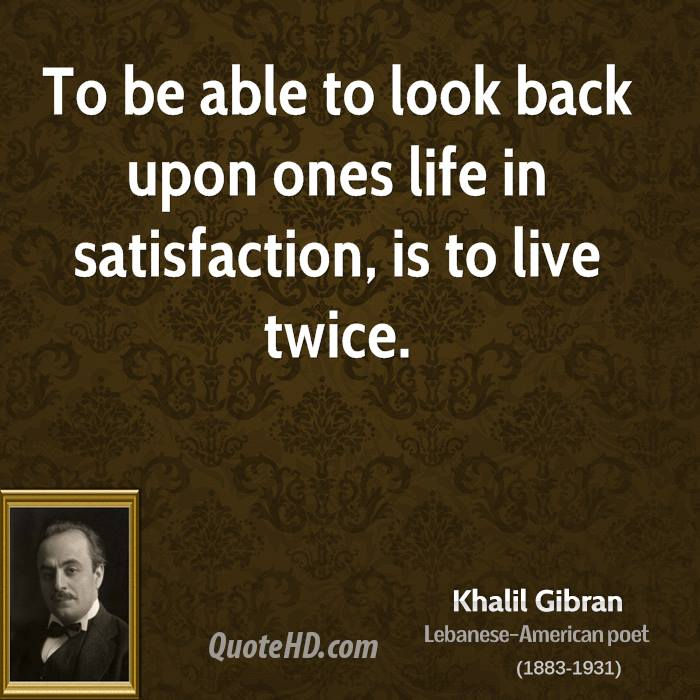 khalil-gibran-khalil-gibran-to-be-able-to-look-back-upon-ones-life-in    Khalil Gibran Quotes Life