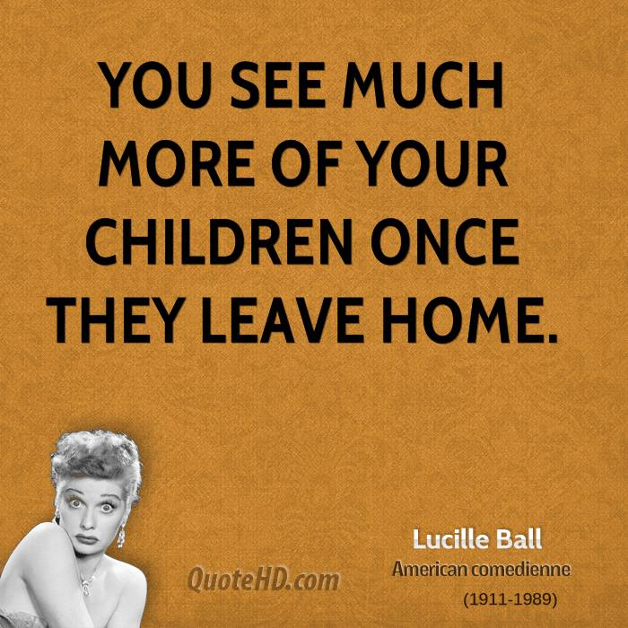 You see much more of your children once they leave home.