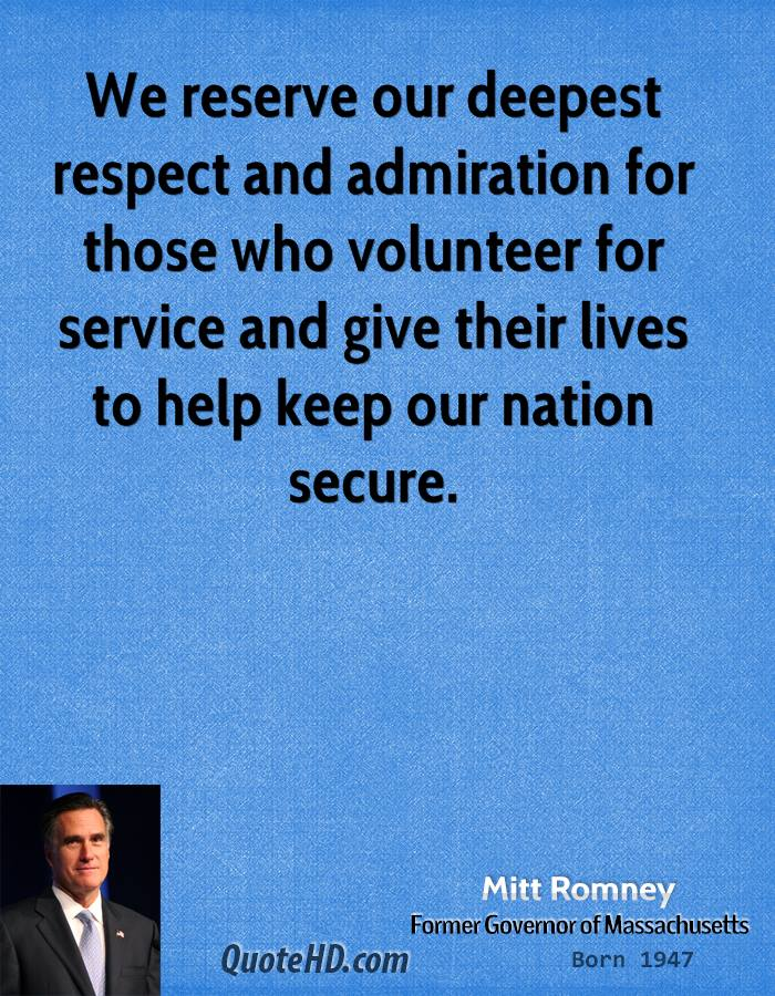 We reserve our deepest respect and admiration for those who volunteer for service and give their lives to help keep our nation secure.