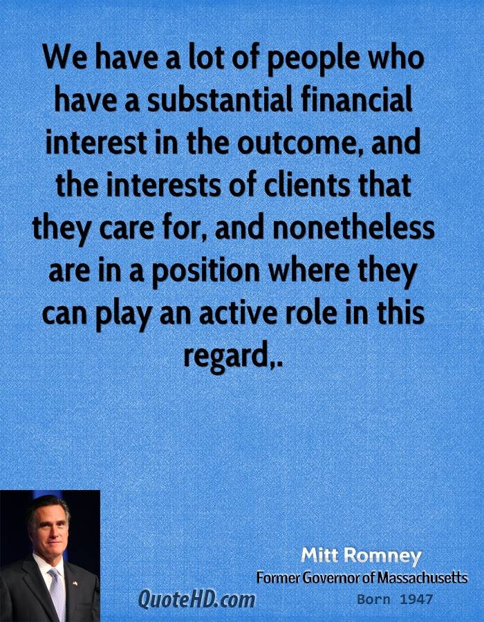 We have a lot of people who have a substantial financial interest in the outcome, and the interests of clients that they care for, and nonetheless are in a position where they can play an active role in this regard.