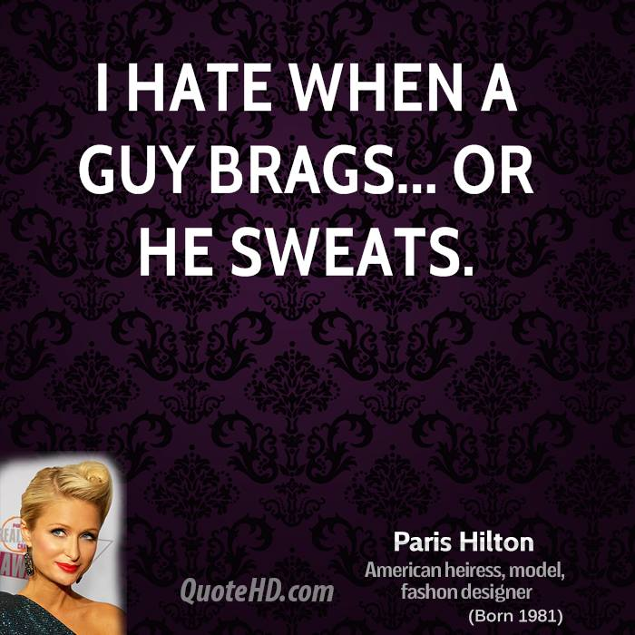I hate when a guy brags... or he sweats.