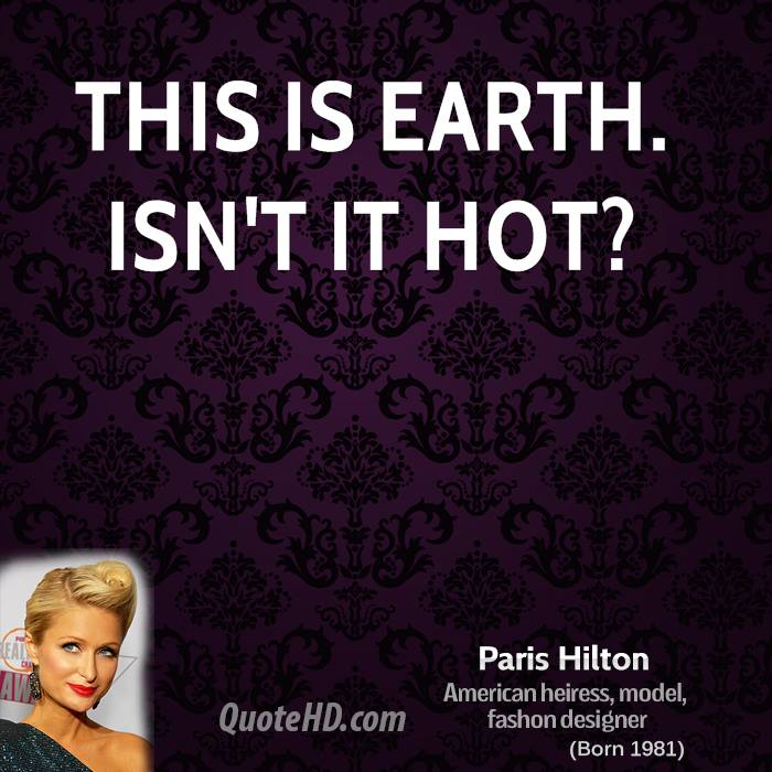 This is Earth. Isn't it hot?