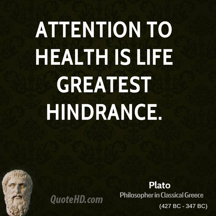 Attention to health is life greatest hindrance.