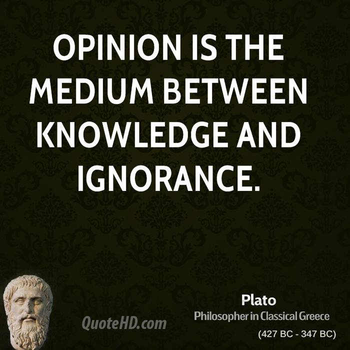 Opinion is the medium between knowledge and ignorance.