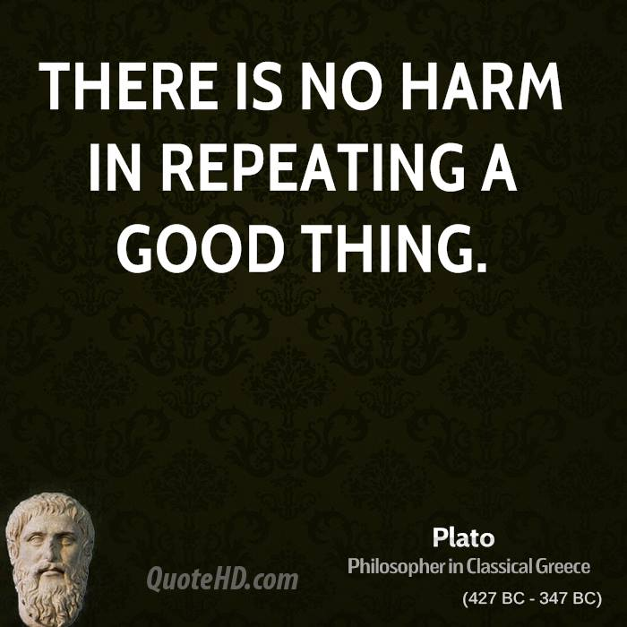 There is no harm in repeating a good thing.