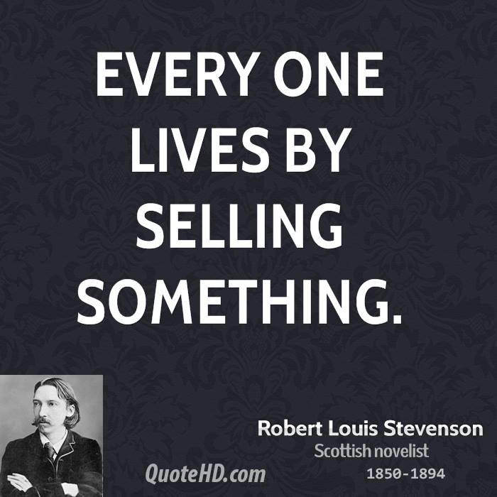 Every one lives by selling something.