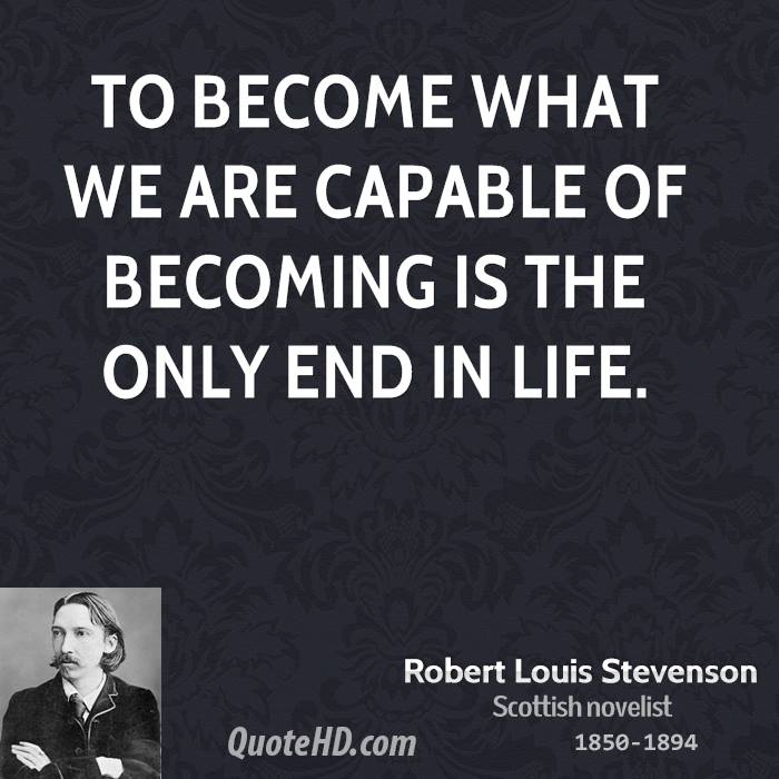 To become what we are capable of becoming is the only end in life.