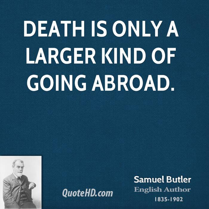 Death is only a larger kind of going abroad.