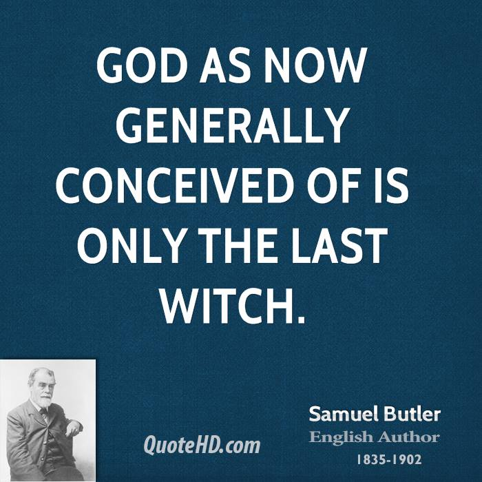 God as now generally conceived of is only the last witch.