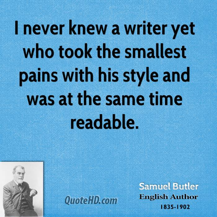 I never knew a writer yet who took the smallest pains with his style and was at the same time readable.