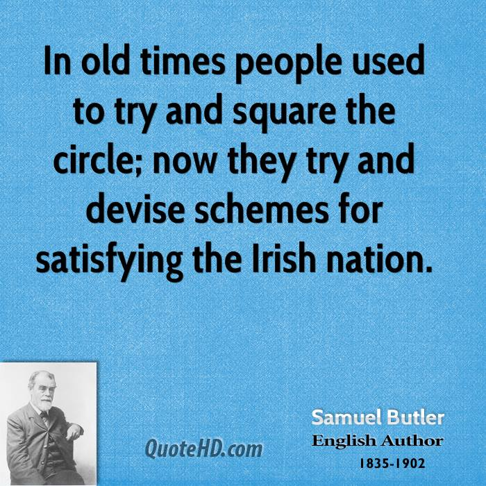 In old times people used to try and square the circle; now they try and devise schemes for satisfying the Irish nation.