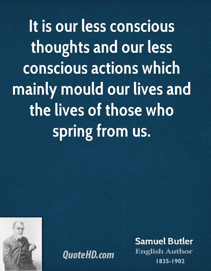 It is our less conscious thoughts and our less conscious actions which mainly mould our lives and the lives of those who spring from us.