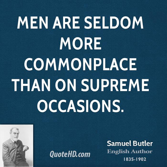 Men are seldom more commonplace than on supreme occasions.