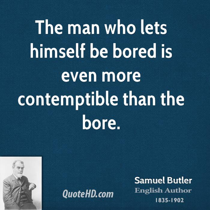 The man who lets himself be bored is even more contemptible than the bore.