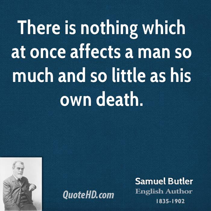 There is nothing which at once affects a man so much and so little as his own death.
