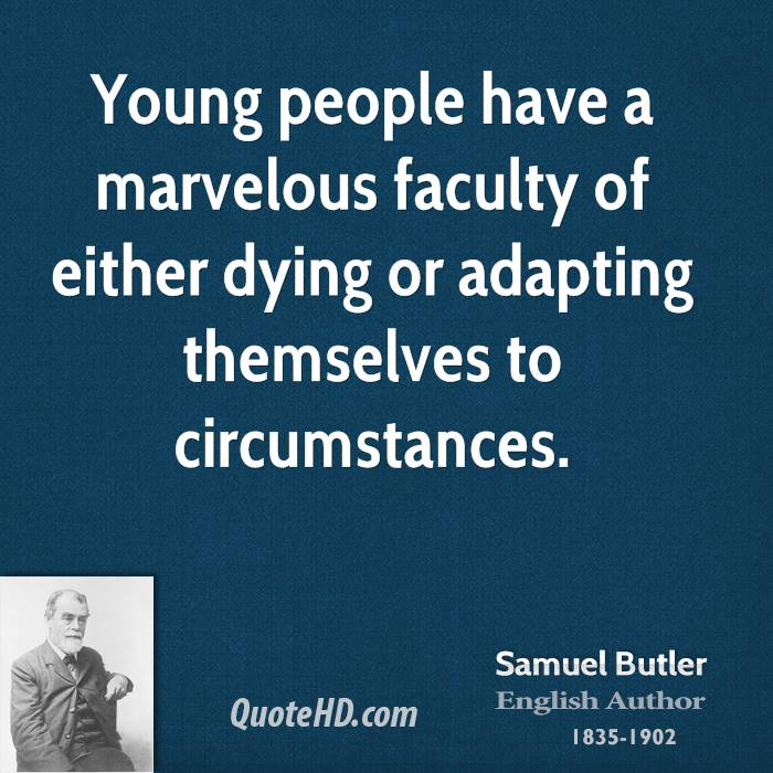 Young people have a marvelous faculty of either dying or adapting themselves to circumstances.