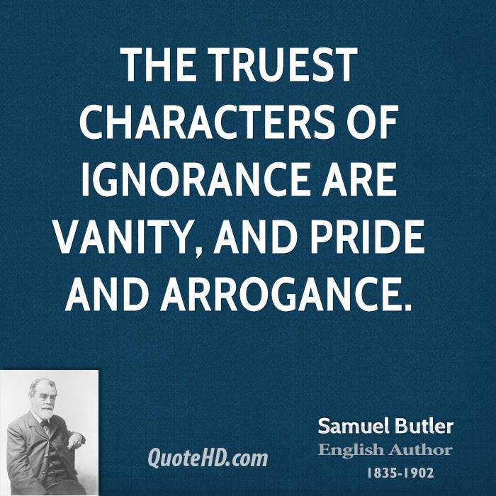 The truest characters of ignorance are vanity, and pride and arrogance.