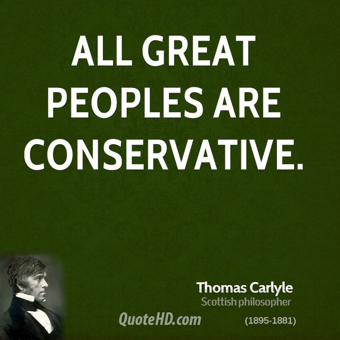 All great peoples are conservative.