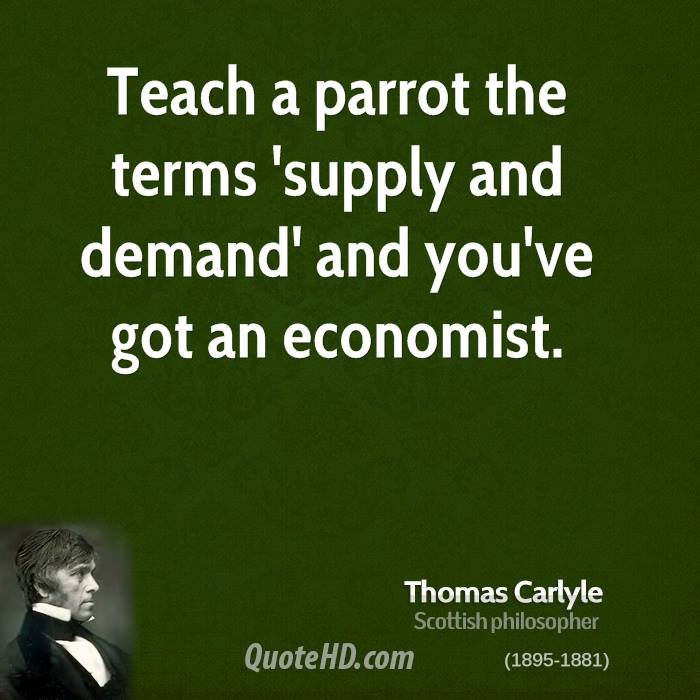 Teach a parrot the terms 'supply and demand' and you've got an economist.