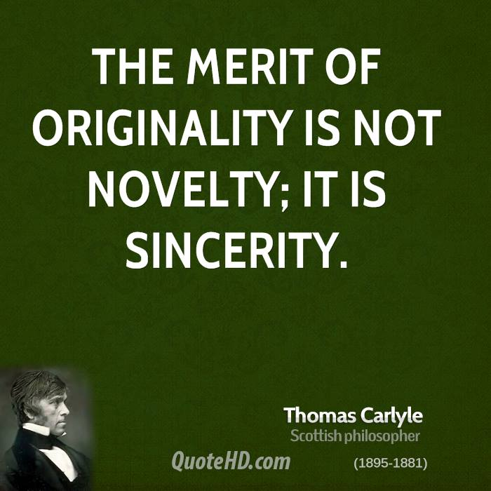 The merit of originality is not novelty; it is sincerity.