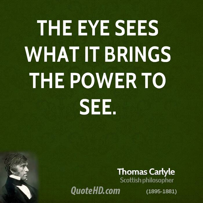 The eye sees what it brings the power to see.