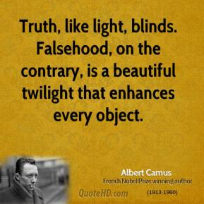 Albert Camus - Truth, like light, blinds. Falsehood, on the contrary, is a beautiful twilight that enhances every object.