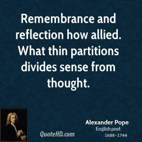 Alexander Pope - Remembrance and reflection how allied. What thin partitions divides sense from thought.