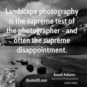 Landscape photography is the supreme test of the photographer - and often the supreme disappointment.