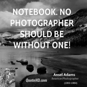 Ansel Adams - Notebook. No photographer should be without one!