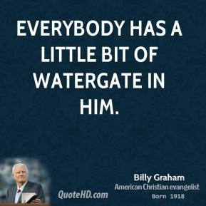 Billy Graham - Everybody has a little bit of Watergate in him.