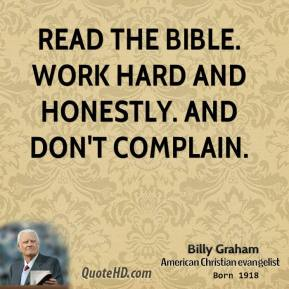 Billy Graham - Read the Bible. Work hard and honestly. And don't complain.