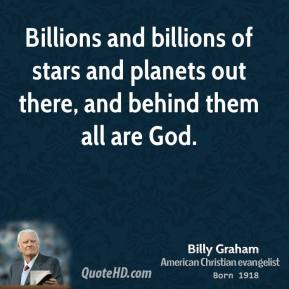 Billions and billions of stars and planets out there, and behind them all are God.