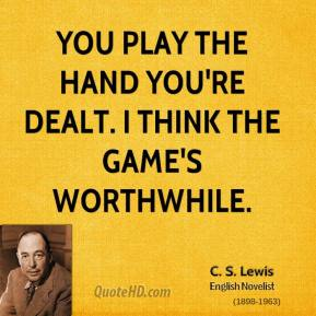 You play the hand you're dealt. I think the game's worthwhile.