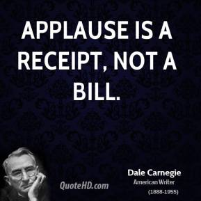 Applause is a receipt, not a bill.