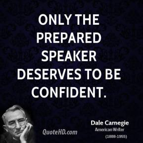 Only the prepared speaker deserves to be confident.