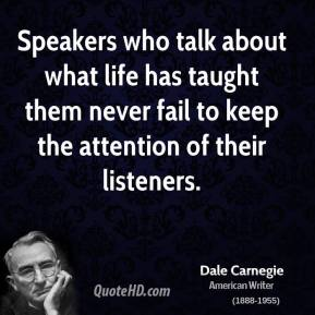 Speakers who talk about what life has taught them never fail to keep the attention of their listeners.