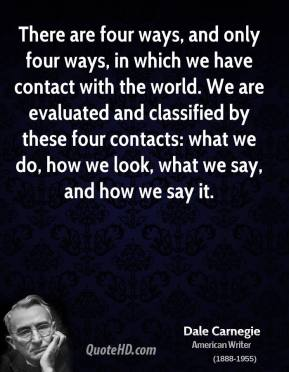 There are four ways, and only four ways, in which we have contact with the world. We are evaluated and classified by these four contacts: what we do, how we look, what we say, and how we say it.