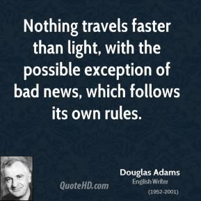 Nothing travels faster than light, with the possible exception of bad news, which follows its own rules.